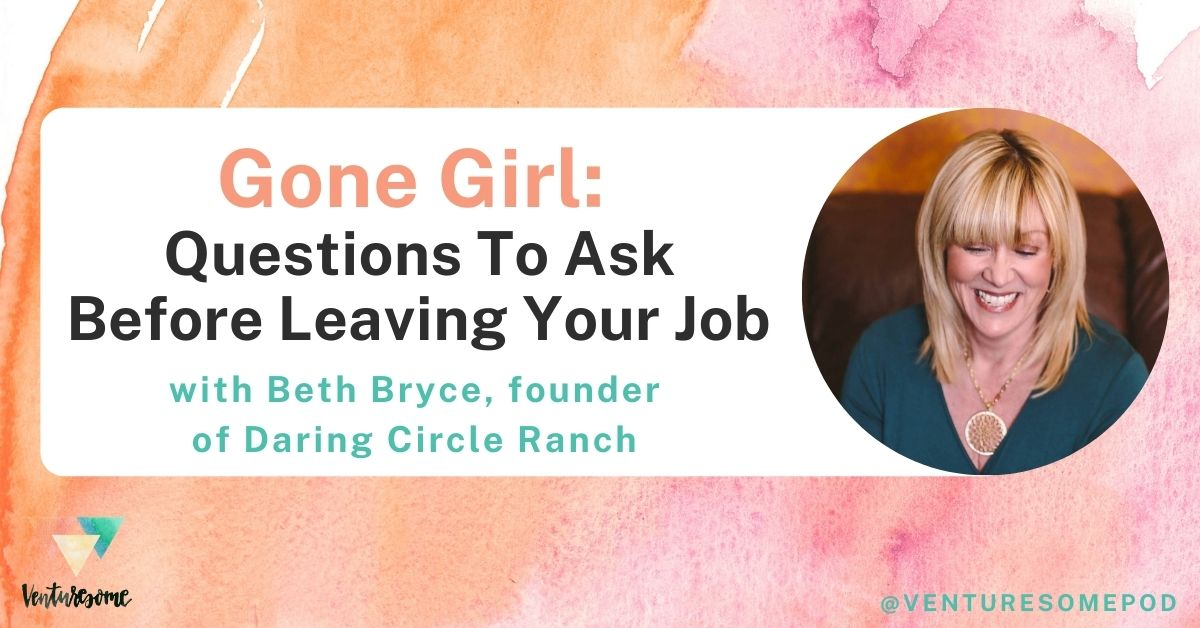 Gone Girl: Questions To Ask Before Leaving Your Job with Beth Bryce, founder of Daring Circle Ranch