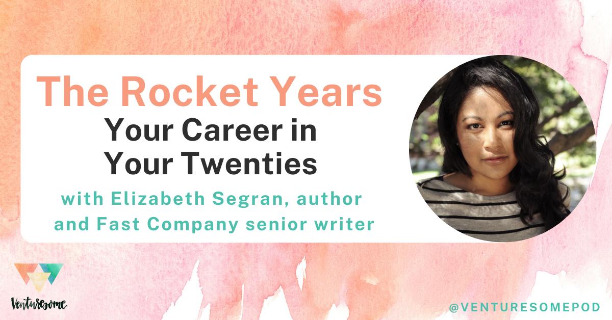 The Rocket Years: Your Career in Your Twenties with Elizabeth Segran