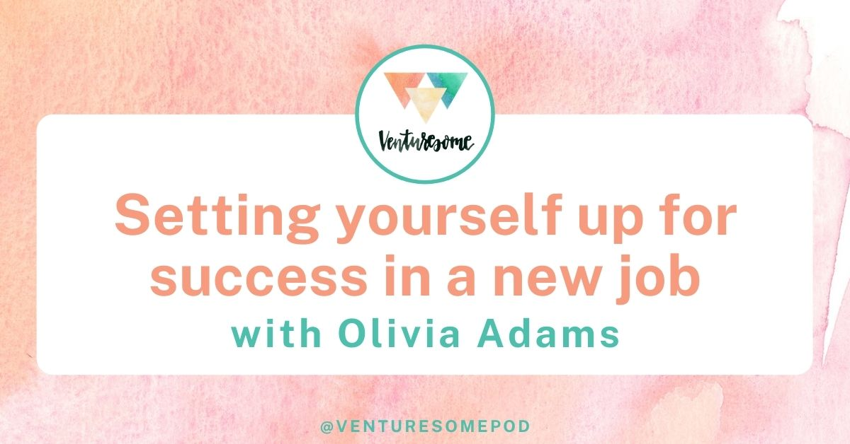 Setting yourself up for success in a new job with Olivia Adams