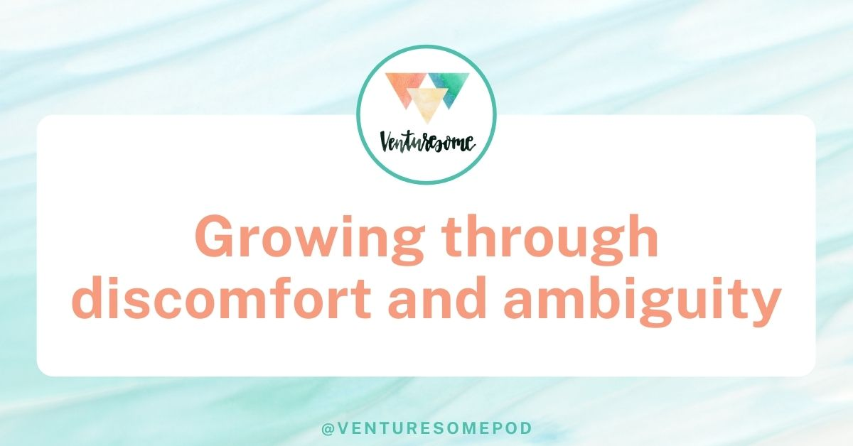 Growing through discomfort and ambiguity
