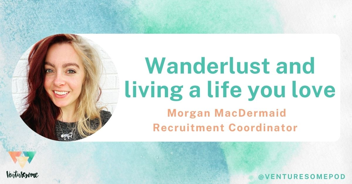 Wanderlust and living a life you love with Morgan MacDermaid